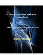 Susana Lucero - Lo fenomenológico luces en la conciencia y el cerebro- relación entre filosofía, religiosidad, sustancias y física. Registros y traducciones.